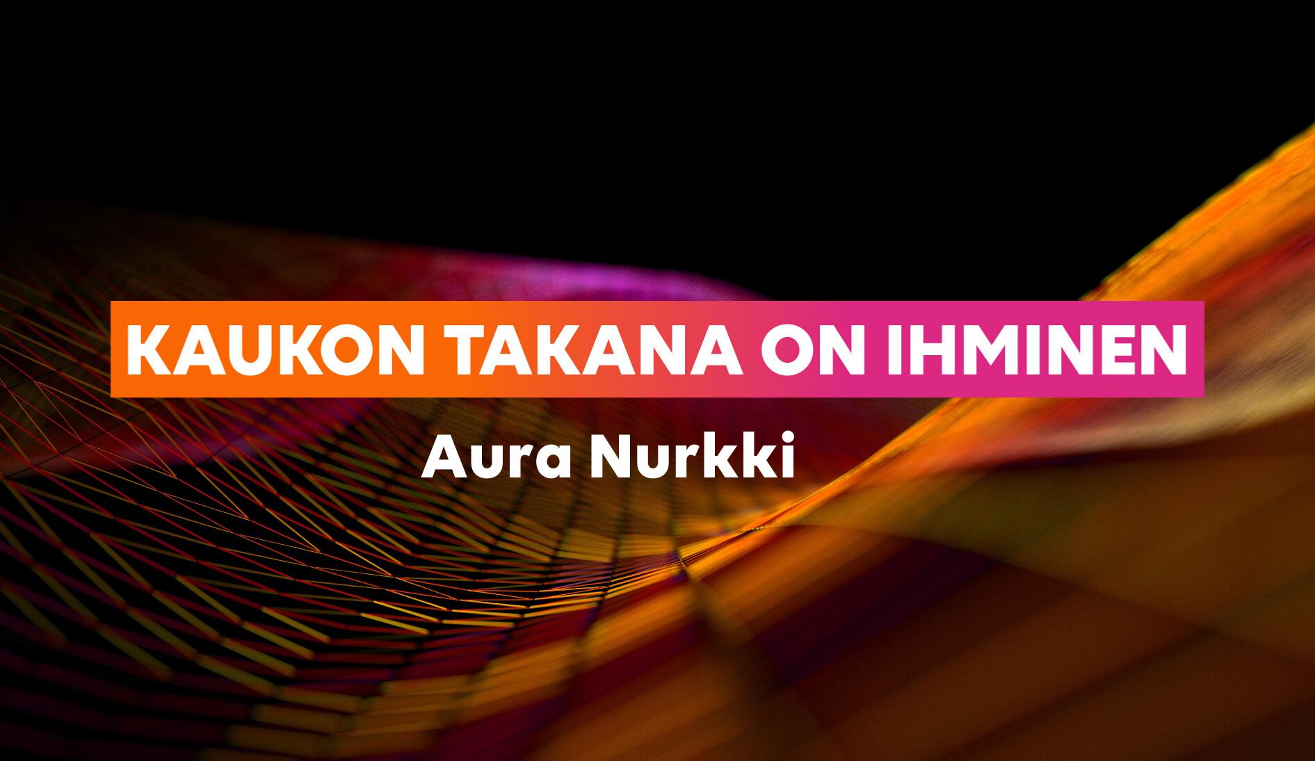 KAUKON TAKANA ON IHMINEN Aura Nurkki-1